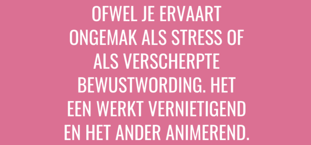 Ofwel je ervaart ongemak als stress